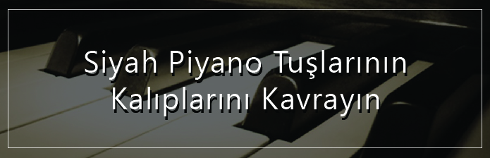 Siyah Piyano Tuşlarının Kalıplarını Kavrayın